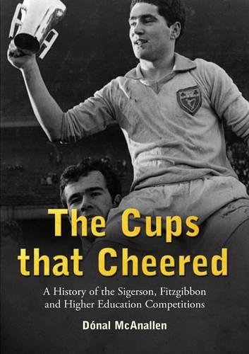 The Cups That Cheered: A History of the Sigerson, Fitzgibbon and Higher Education Gaelic Games por Donal McAnallen