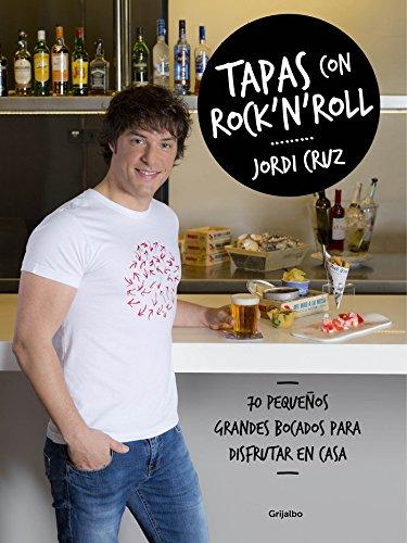 Tapas con rock 'n' roll: 70 pequeños grandes bocados para disfrutar en casa (Sabores) por Jordi Cruz