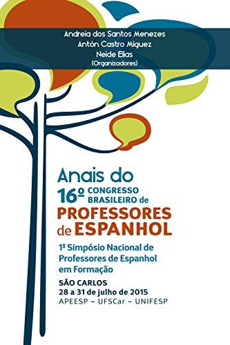 Anais do 16º congresso brasileiro de professores de espanhol e do 1º simpósio nacional de professores de espanhol em formação: São Carlos, 28 a 31 de julho de 2015 • APEESP ~UFSCar ~Unifesp