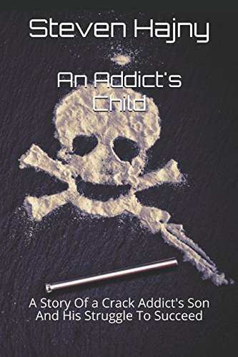 An Addict's Child: A Story Of a Crack Addict's Son And His Struggle To Succeed