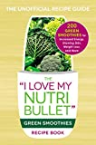 Best Green Smoothies - The I Love My NutriBullet Green Smoothies Recipe Review