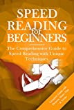 Speed Reading for Beginners: The Comprehensive Guide to Speed Reading with Unique Techniques (Spped Reading Guide, Speed Reading Techniques, Speed Reading for Dummies)
