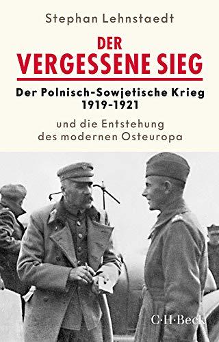 Der vergessene Sieg: Der Polnisch-Sowjetische Krieg 1919-1921 und die Entstehung des modernen Osteuropa