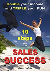 10 Steps to Sales Success: Double your income and TRIPLE your fun (English Edition)