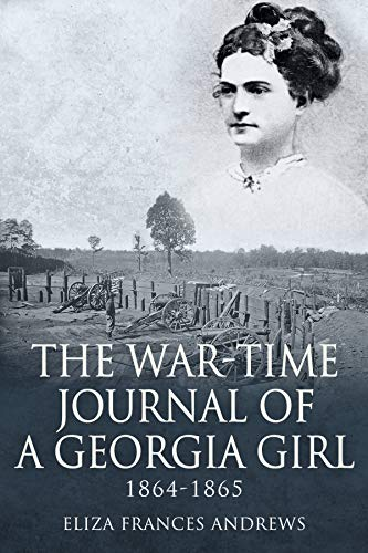 The War-Time Journal of a Georgia Girl, 1864-1865 (English Edition)