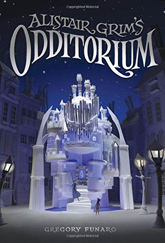 Alistair Grim's Odditorium by Gregory Funaro (2015-12-08)