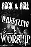 Rock and Roll, Wrestling, and Worship: from death to purpose (English Edition)