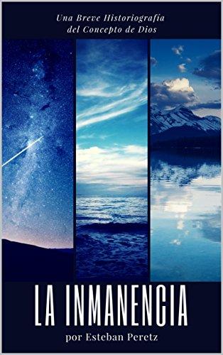 La Inmanencia: Una Breve Historiografía del Concepto de Dios por Esteban Peretz
