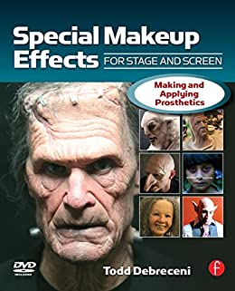 Special Make-up Effects for Stage & Screen: Making and Applying Prosthetics par [Debreceni, Todd]