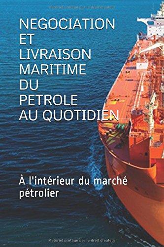 NEGOCIATION  ET  LIVRAISON MARITIME  DU PETROLE  AU QUOTIDIEN: À l'intérieur du marché pétrolier
