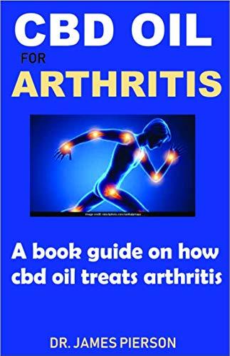 CBD OIL FOR ARTHRITIS: A book guide on how cbd oil treats Arthritis (English Edition)