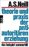 Theorie und Praxis der antiautoritären Erziehung: Das Beispiel Summerhill - Alexander Sutherland Neill
