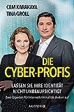 Die Cyber-Profis: Lassen Sie Ihre Identität nicht unbeaufsichtigt. Zwei Experten für Internetkriminalität decken auf - Cem Karakaya, Tina Groll