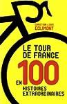 Le Tour de France en 100 Histoires Ex...