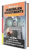 Reich werden mit Wohnimmobilien durch überlegene Strategie: Machen Sie das Beste aus Ihrem Geld! (Masterkurs Immobilieninvestments 1)