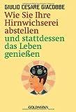 Wie Sie Ihre Hirnwichserei abstellen und stattdessen das Leben genießen von Giulio Cesare Giacobbe (1. Mai 2005) Taschenbuch
