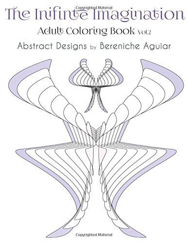 The Inifinte Imagination: Adult Coloring Book Vol.2 Abstract Designs by Bereniche Aguiar: Volume 2