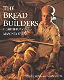 The Bread Builders: Hearth Loaves and Masonry Ovens by Wing, Daniel, Scott, Alan (1999) Paperback