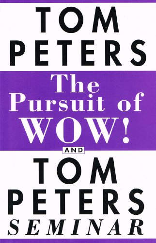THE PURSUIT OF WOW! AND TOM PETERS SEMINAR