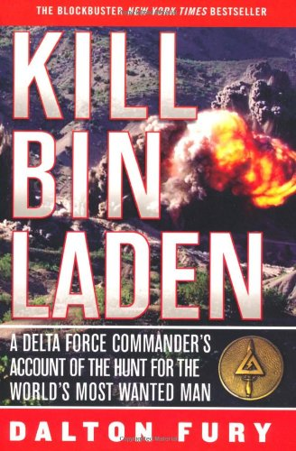 Kill Bin Laden: A Delta Force Commander's Account of the Hunt for the World's Most Wanted Man por Dalton Fury