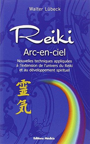 Reiki arc-en-ciel : Nouvelles techniques de dveloppement du Reiki et des capacits spirituelles