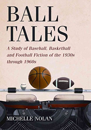 [Ball Tales: A Study of Baseball, Basketball and Football Fiction of the 1930s Through 1960s] (By: Michelle Nolan) [published: May, 2010]