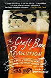 The Craft Beer Revolution: How a Band of Microbrewers is Transforming the World's Favorite...