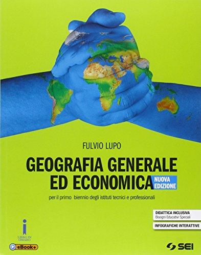 Geografia generale ed economica. Per il biennio degli Ist. tecnici e professionali. Con e-book. Con espansione online