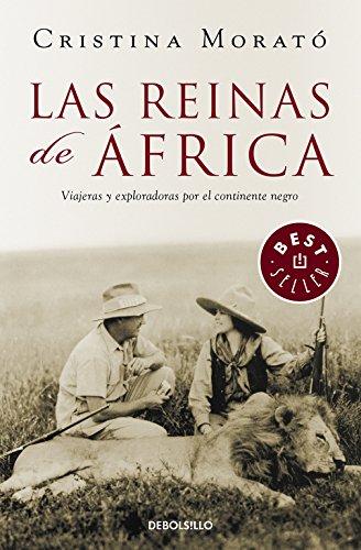 Las reinas de África: Viajeras y exploradoras por el continente negro (BEST SELLER) por Cristina Morato