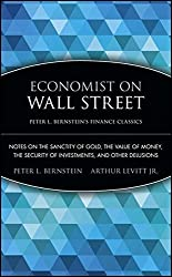 Economist on Wall Street (Peter L. Bernstein's Finance Classics): Notes on the Sanctity of Gold, the Value of Money, the Security of Investments, and Other Delusions by Peter L. Bernstein (2008-09-02)