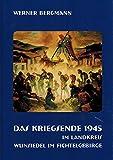 Das Kriegsende 1945 im Landkreis Wunsiedel im Fichtelgebirge - Werner Bergmann