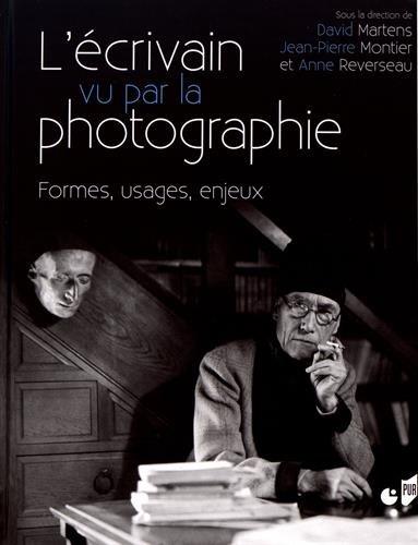 L'écrivain vu par la photographie: Formes, usages, enjeux par Anne Reverseau