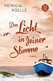 Das Licht in deiner Stimme: Roman (Ostsee-Trilogie) von Patricia Koelle
