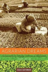 [Agrarian Dreams: The Paradox of Organic Farming in California] (By: Julie Guthman) [published: July, 2014]