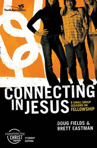 Connecting in Jesus: 6 Small Group Sessions on Fellowship: Participant's Guide (Experiencing Christ Together Student Edition) by Brett Eastman (2006-01-01)