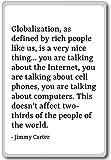 Globalization, as defined by rich people like ... - Jimmy Carter - quotes fridge magnet, White - Aimant de réfrigérateur