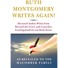 Ruth Montgomery Writes Again!: Deceased Author Writes from Beyond the Grave And Launches GoodAgainstEvil.com Book Series