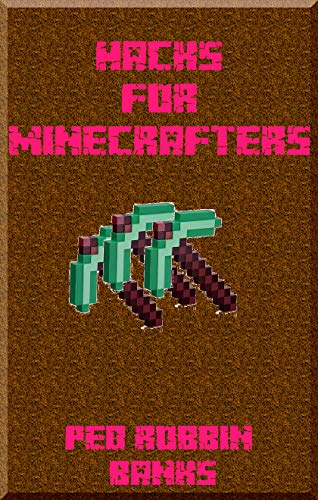 Hacks for Minecrafters: Mods: The Informal Manual for Tips and Traps That Different Aides Won't Show You (English Version) (English Edition)