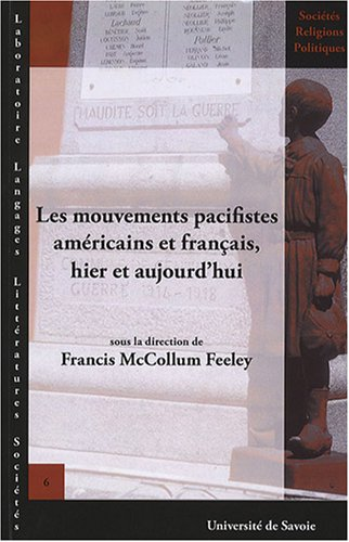 Les mouvements pacifistes américains et français, hier et aujourd'hui : Actes du colloque des 5, 6 et 7 avril 2006 à l'Université de Savoie