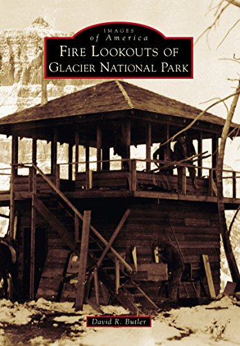 Fire Lookouts of Glacier National Park (Images of America) (English Edition) -