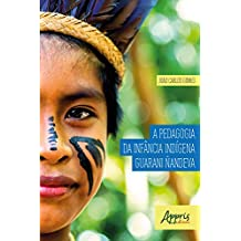 A Pedagogia da Infância Indígena Guarani Ñandeva (Portuguese Edition)