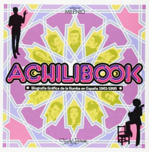 Descargar Libro Achilibook. Biografía Gráfica De La Rumba En España, 1961-1995 (Música) de Carles Closa