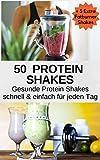 50 Protein Shake Rezepte für jeden tag, gesund Muskelaufbauen: Ob Muskelaufbau, Abnehmen, Fett verbrennen, einer diät oder ein Gesunder Protein Shake für zwischen durch, für jeden ist etwas dabei!