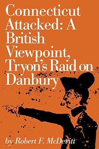 Connecticut Attacked: A British Viewpoint, Tryon\'s Raid on Danbury (Connecticut Bicentennial Book 10) (English Edition)