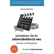 Schreiben Sie Ihr Lebensdrehbuch neu: Ein Lese- und Übungsbuch (Selbstvertrauen)