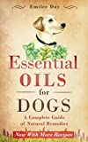 Essential Oils for Dogs: A Complete Guide of Natural Remedies (Essential Oils for Dogs, Essential Oils for Puppies, Essential Oils for K9, Natural Dog ... Natural Remedies for Dogs) (English Edition)