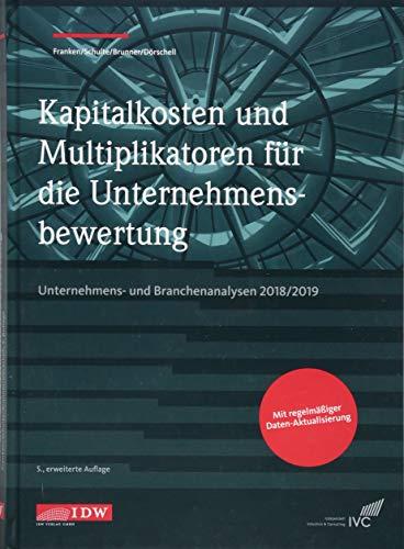 Kapitalkosten und Multiplikatoren für die Unternehmensbewertung: Unternehmens- und Branchenanalysen 2018/2019