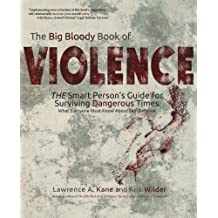 The Big Bloody Book of Violence: The Smart Person's Guide for Surviving Dangerous Times: What Everyone Must Know About Self-Defense by Lawrence A Kane (2015-08-15)