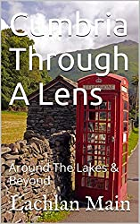 Cumbria Through A Lens: Around The Lakes & Beyond