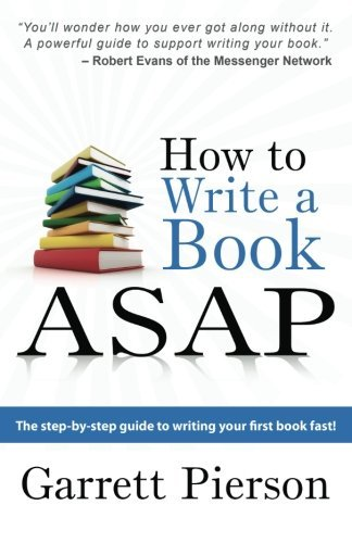 How To Write A Book ASAP: The Step-by-Step Guide to Writing Your First Book Fast! by Garrett Pierson (2011-11-30)